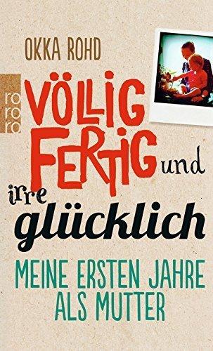 Völlig Fertig Und Irre Glücklich by Okka Rohd (2014-10-01)