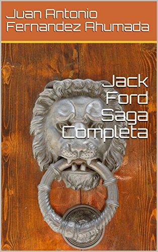 Jack Ford Saga Completa (La saga Jack Ford nº 4) por Juan Antonio Fernandez Ahumada