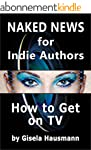 Naked News for Indie Authors: How to...