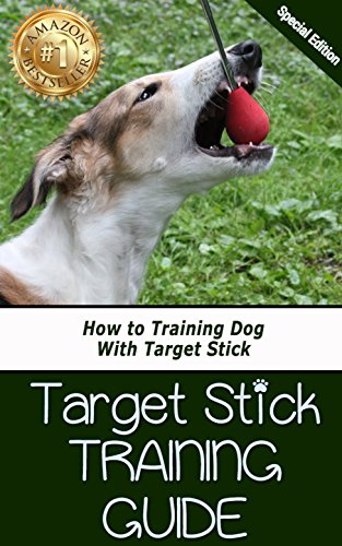 Target Stick Training Guide: How to Training Dog With Target Stick (English Edition)