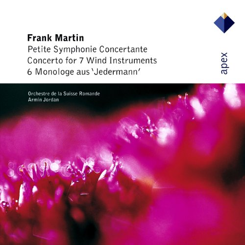 Martin : Petite symphonie concertante, 6 Monologues & Concerto for 7 Wind Instruments - Apex