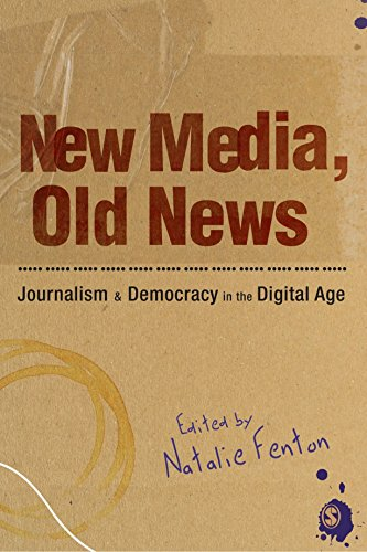 New Media, Old News: Journalism and Democracy in the Digital Age by Natalie Fenton (Editor) (25-Nov-2009) Paperback