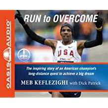 Run to Overcome: The Inspiring Story of an American Champion's Long-distance Quest to Achieve a Big Dream, Library Edition