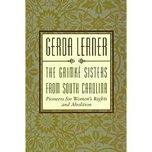 [Grimke Sisters] (By: Gerda Lerner) [published: February, 1998]