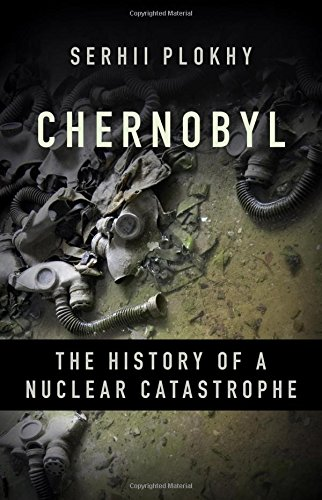 Chernobyl: The History of a Nuclear Catastrophe por Serhii Plokhy