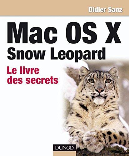 Mac OS X Snow Leopard - Le livre des secrets par DIDIER SANZ