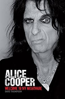 Welcome To My Nightmare: The Alice Cooper Story by [Thompson, Dave]