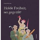 Holde Freiheit sei gegrüßt!: Die Nationalhymnen der Mitgliedstaaten der Europäischen Union