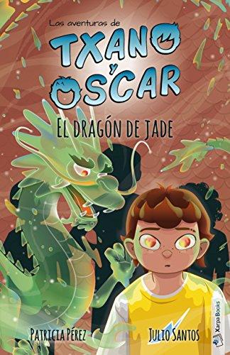 El dragón de jade: Libro infantil ilustrado (7-12 años) (Las aventuras de Txano y Óscar nº 3)