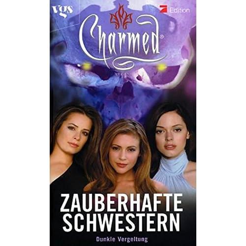 Charmed. Zauberhafte Schwestern. Dunkle Vergeltung.