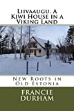 Liivaaugu. A Kiwi House in a Viking Land: New Roots in Old Estonia (English Edition)