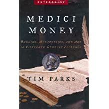 Medici Money: Banking, Metaphysics, and Art in Fifteenth-Century Florence (Enterprise) by Tim Parks (2005-04-01)