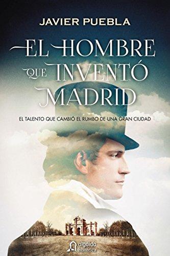 El hombre que inventó Madrid (Algaida Literaria - Algaida Histórica) de [ Puebla,