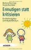 Ermutigen statt kritisieren: Ein Elternratgeber nach Rudolf Dreikurs (HERDER spektrum)