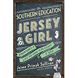 The Southern Education of a Jersey Girl: Adventures in Life and Love in the Heart of Dixie