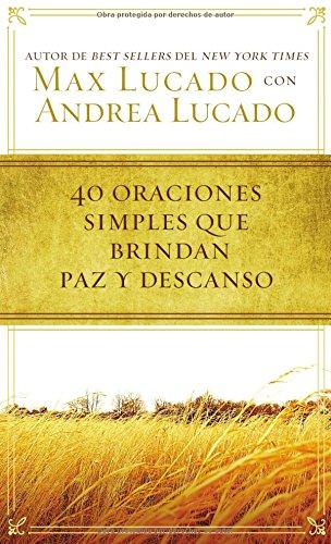 40 Oraciones Sencillas Que Traen Paz Y Descanso por Max Lucado