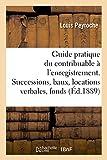 Telecharger Livres Guide pratique du contribuable a l enregistrement Successions baux locations verbales et fonds de commerce (PDF,EPUB,MOBI) gratuits en Francaise