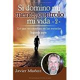 Si domino mi mente, controlo mi vida - 2 -: Lo que no enseñan en las escuelas: Volume 2 (segunda parte)
