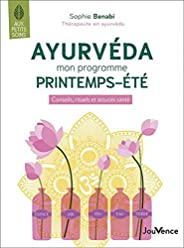 Ayurveda mon programme printemps-été: Conseils, rituels et astuces santé