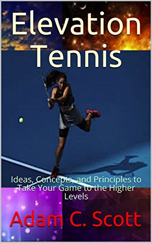 Elevation Tennis: Ideas, Concepts, and Principles to Take Your Game to the Higher Levels (English Edition)