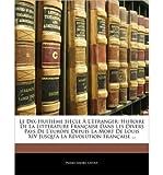 Le Dix-Huitime Siecle LTranger: Histoire de La Littrature Francaisee Dans Les Divers Pays de LEurope Depuis La Mort de L