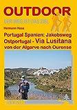 Portugal Spanien: Jakobsweg Ostportugal: Via Lusitana von der Algarve nach Ourense (OutdoorHandbuch) - Hermann Hass