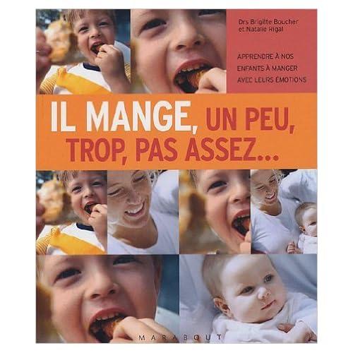 Il mange, un peu, trop, pas assez... : Apprendre à nos enfants à manger avec leurs émotions de Brigitte Boucher,Natalie Rigal ( 9 mars 2005 )