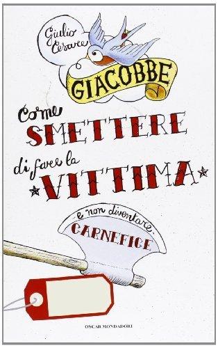 Come smettere di fare la vittima e non diventare carnefice (Oscar Smart Collection) di Giacobbe, Giulio C. (2013) Tapa blanda