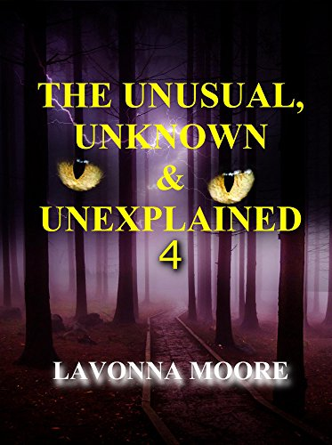 ebook: The Unusual, Unknown & Unexplained 4 (B01BKOXM9A)
