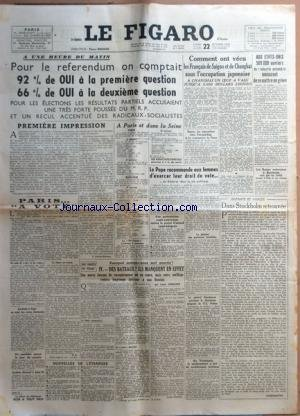 FIGARO (LE) [No 370] du 22/10/1945 - LE REFERENDUM - LE PAPE RECOMMANDE AUX FEMMES D'EXERCER LEUR DROIT DE VOTE - LES FRANCAIS DE SAIGON ET DE CHANGHAI SOUS L'OCCUPATION JAPONAISE - LES NEGOCIATIONS ENTRE TCHOUNG-KING ET LES COMMUNISTES DU YUNAN - ETATS-UNIS - 500 000 OUVRIERS DE L'INDUSTRIE AUTOMOBILE MENACENT DE SE METTRE EN GREVE - LES RUSSES RESTERAIENT A BORNHOLM - DANS STOCKHOLM RETROUVEE PAR GUERMANTES - AU VENEZUELA LE SOULEVEMENT A FAIT DE NOMBREUSES VICTIMES - LE GENERAL EISENHOWER