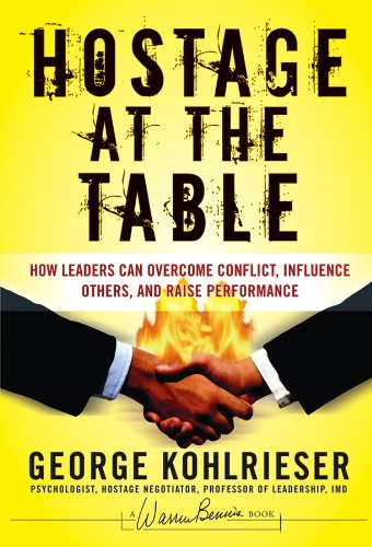 Hostage at the Table: How Leaders Can Overcome Conflict, Influence Others, and Raise Performance (J-B Warren Bennis Series) por George Kohlrieser
