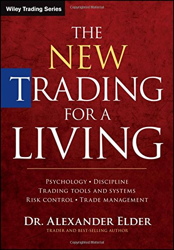 The New Trading for a Living: Psychology, Discipline, Trading Tools and Systems, Risk Control, Trade Management (Wiley Trading Series)