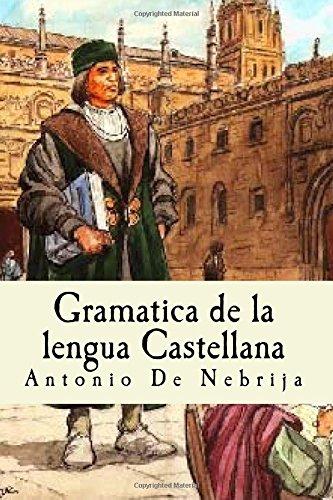 Gramatica de la lengua Castellana: Antonio de Nebrija por Antonio De Nebrija
