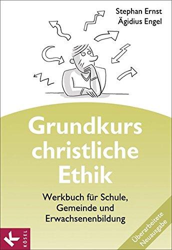 Grundkurs christliche Ethik. Neuausgabe: Werkbuch für Schule, Gemeinde und Erwachsenenbildung