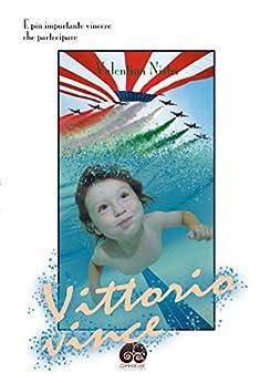 Vittorio vince: È più importante vincere che partecipare di [Nistri, Valentina]