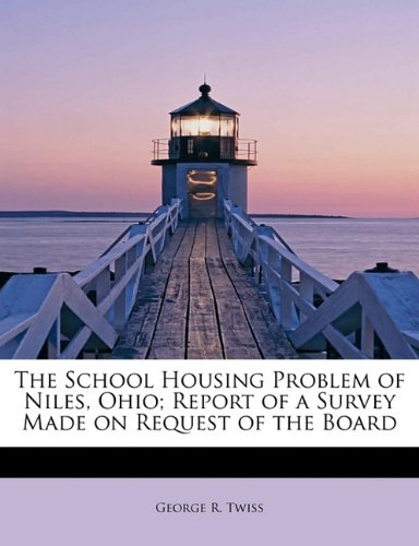 The School Housing Problem of Niles, Ohio; Report of a Survey Made on Request of the Board