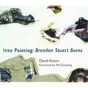 Into Painting: Brendan Stuart Burns