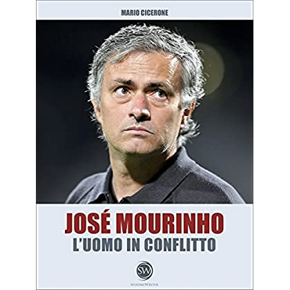 José Mourinho - L'uomo In Conflitto (Spoomewriter)