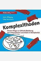 Komplexithoden: Clevere Wege zur (Wieder)Belebung von Unternehmen und Arbeit in Komplexität Gebundene Ausgabe