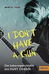 »I don't have a gun«. Die Lebensgeschichte des Kurt Cobain: Mit Fotos (Gulliver)