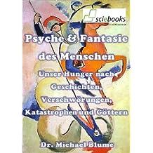 Psyche & Fantasie des Menschen - Unser Hunger nach Geschichten, Verschwörungen, Katastrophen und Göttern (sciebooks 6)