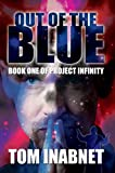 [(Out of the Blue : Book One of Project Infinity)] [By (author) Tom Inabnet] published on (May, 2004)