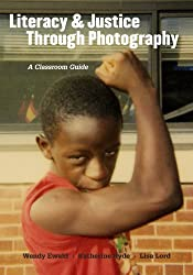 Literacy and Justice Through Photography: A Classroom Guide (Teachers College Press: Language & Literacy)