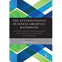 The International Business Archives Handbook: Understanding and managing the historical records of business