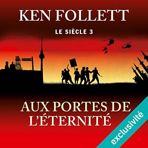 Aux portes de l'éternité: Le siècle 3 par Ken Follett