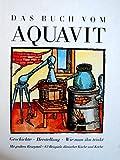 Das Buch vom Aquavit. Geschichte - Herstellung - Wie man ihn trinkt. Mit grossem Rezeptteil. 63 Beispiele dänischer Küche und Köche