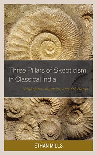 Обложка книги Ethan Mills/ Этан Миллс - Three Pillars of Skepticism in Classical India: Nagarjuna, Jayarasi, and Sri Harsha/ Три столпа скептицизма в классической Индии: Нагарджуна, Джаяраси и Шри Харша [2018, EPUB, MOBI, AZW3, ENG]