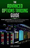 The Advanced Options Trading Guide: The Best Complete Guide for Earning Income With Options Trading, Learn Secret Investment Strategies for Investing in Stocks, Futures, ETF, Options, and Binaries.