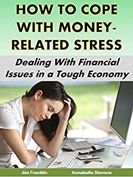 How to Cope With Money-Related Stress: Dealing With Financial Issues in a Tough Economy (Money Matters) by [Franklin, Jim, Stevens, Annabelle]