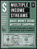 Multiple Income Streams (3) - Make Money Doing Mystery Shopping: Get Paid To Shop and Earn More Money! [ Multiple Income Streams Series - Vol 3 ]